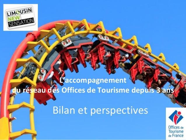 Bilan et perspectives  L'accompagnement  du réseau des Offices de Tourisme depuis 3 ans