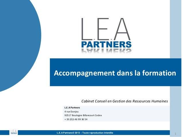 Accompagnement dans la formation Cabinet Conseil en Gestion des Ressources Humaines L.E.A Partners 4 rue Danjou 92517 Boul...
