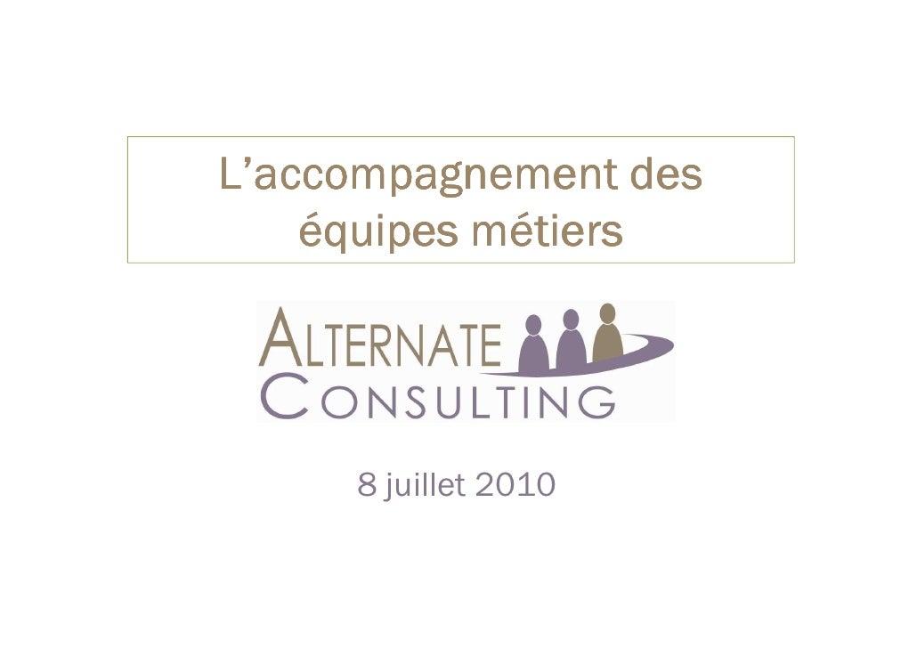 L'accompagnement des     équipes métiers          8 juillet 2010