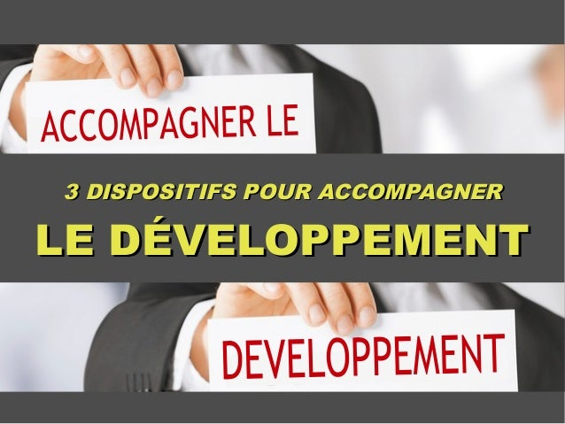 LE DÉVELOPPEMENTLE DÉVELOPPEMENT 3 DISPOSITIFS POUR ACCOMPAGNER3 DISPOSITIFS POUR ACCOMPAGNER