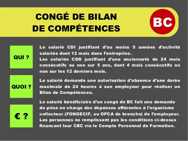BC CONGÉ DE BILAN DE COMPÉTENCES Le salarié CDI justifiant d'au moins 5 années d'activité salariée dont 12 mois dans l'ent...