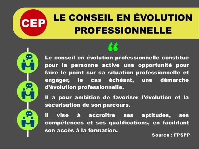 CEP LE CONSEIL EN ÉVOLUTION PROFESSIONNELLE Le conseil en évolution professionnelle constitue pour la personne active une ...