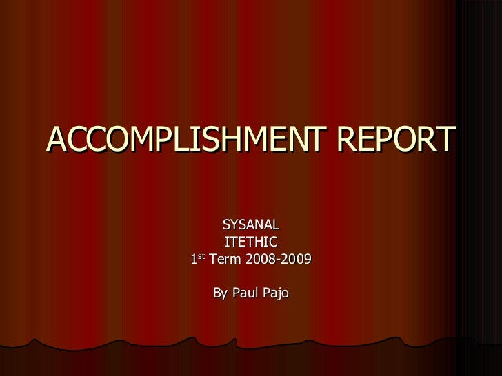 ACCOMPLISHMENT REPORT SYSANAL ITETHIC 1 st  Term 2008-2009 By Paul Pajo