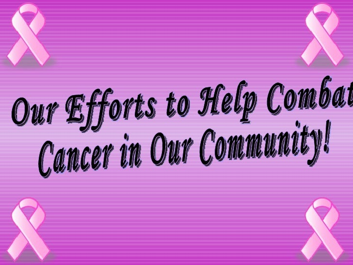 Our Efforts to Help Combat  Cancer in Our Community!