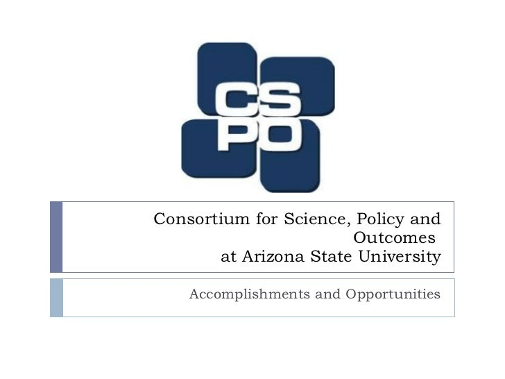 Consortium for Science, Policy and Outcomes  at Arizona State University Accomplishments and Opportunities
