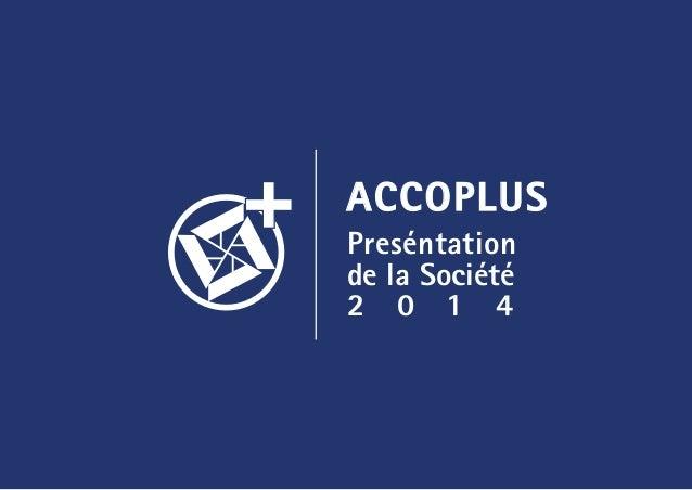 Preséntation de la Société 2 0 1 4 ACCOPLUS