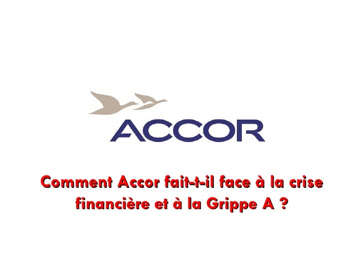 Comment Accor fait-t-il face à la crise financière et à la Grippe A ?