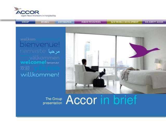 BRANDS DISTRIBUTION SUSTAINABLE DEVELOPMENTHUMAN RESOURCES SOLIDARITY ACCORGROUP The Group presentation Accor in brief