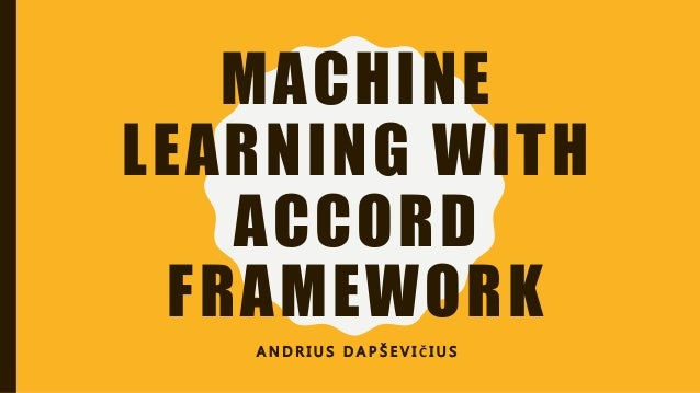 MACHINE LEARNING WITH ACCORD FRAMEWORK A N D R I U S D A P Š E V I Č I U S