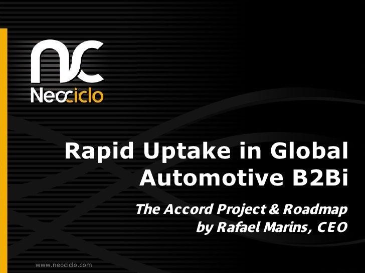 Rapid Uptake in Global              Automotive B2Bi                    The Accord Project & Roadmap                       ...