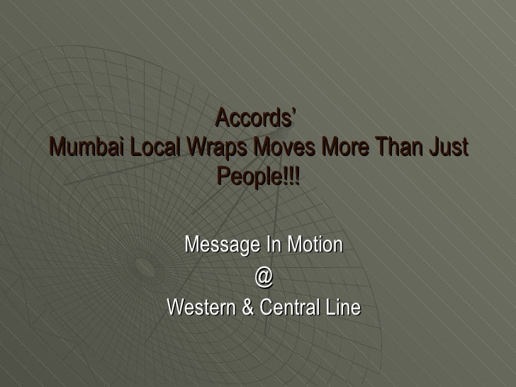 Accords'  Mumbai Local Wraps Moves More Than Just People!!! Message In Motion  @  Western & Central Line