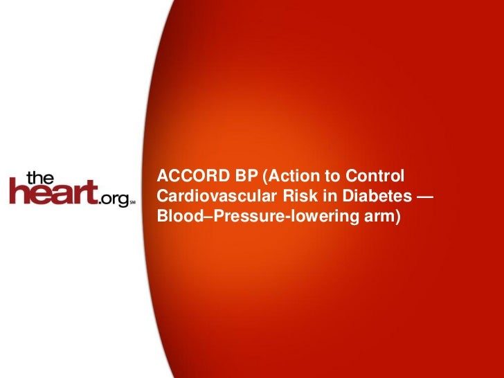 ACCORD BP (Action to ControlCardiovascular Risk in Diabetes —Blood–Pressure-lowering arm)