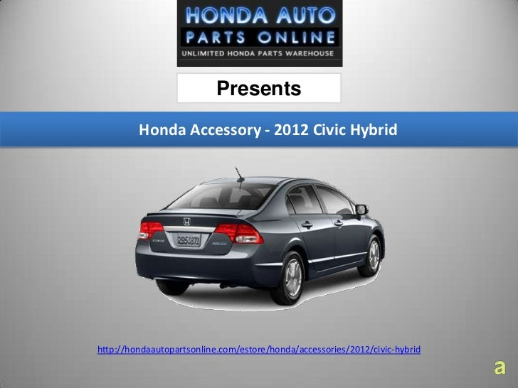Presents Honda Accessory   2012 Civic  Hybridhttp://hondaautopartsonline.com/estore/ ...