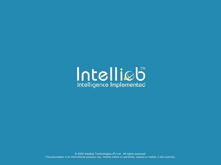 © 2004 Intelliob Technologies (P) Ltd.. All rights reserved. This presentation is for informational purposes only. Intelli...