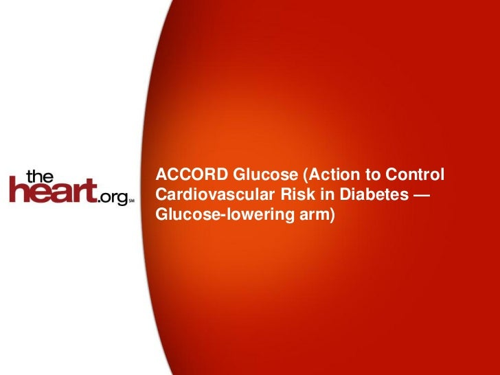 ACCORD Glucose (Action to ControlCardiovascular Risk in Diabetes —Glucose-lowering arm)