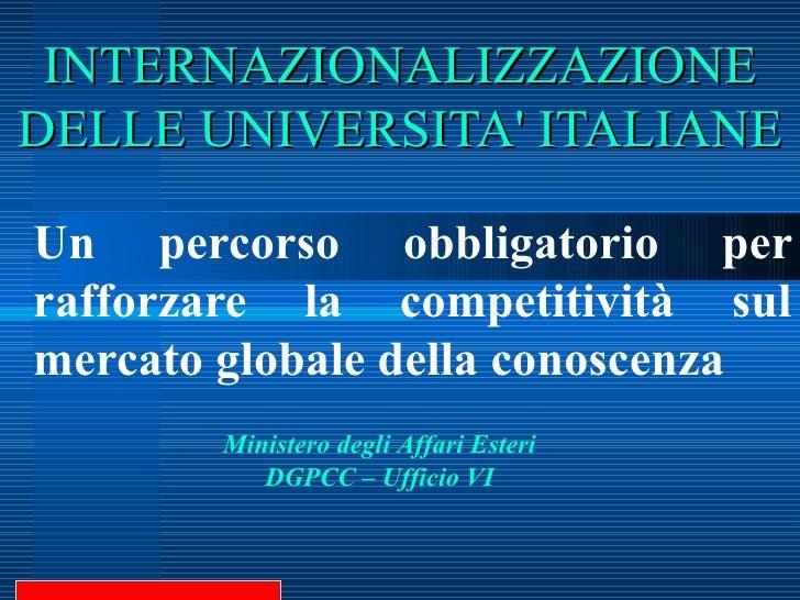 INTERNAZIONALIZZAZIONE DELLE UNIVERSITA' ITALIANE Un percorso obbligatorio per rafforzare la competitività sul mercato glo...