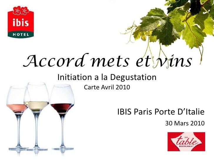 Accord mets et vinsInitiation a la DegustationCarte Avril 2010<br />IBIS Paris Porte D'Italie<br />30 Mars 2010<br />