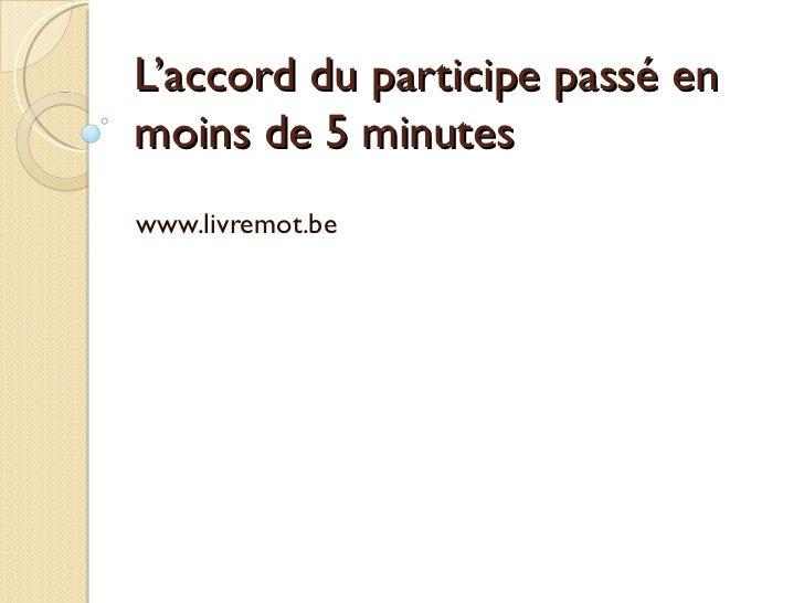 L'accord du participe passé en moins de 5 minutes www.livremot.be