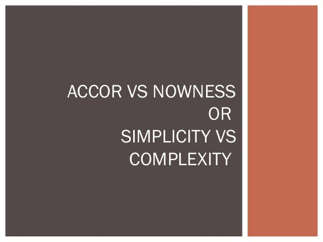 ACCOR VS NOWNESS               OR     SIMPLICITY VS      COMPLEXITY