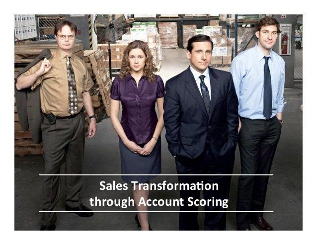 Sales  Transforma-on     through  Account  Scoring