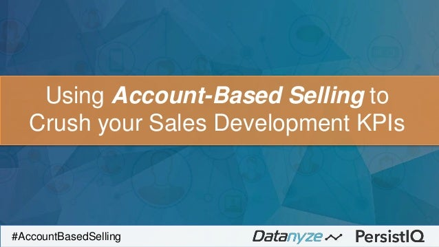 Using Account-Based Selling to Crush your Sales Development KP| s  : i?: .Axcr000rnlsvaemtzjitxaIrma [I5I'rl'_=1r}j~'_I«{5...