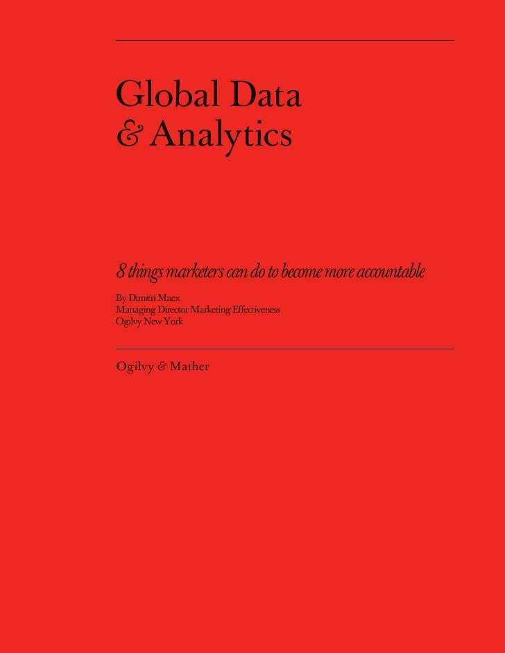 Global Data & Analytics   8 things marketers can do to become more accountable By Dimitri Maex Managing Director Marketing...