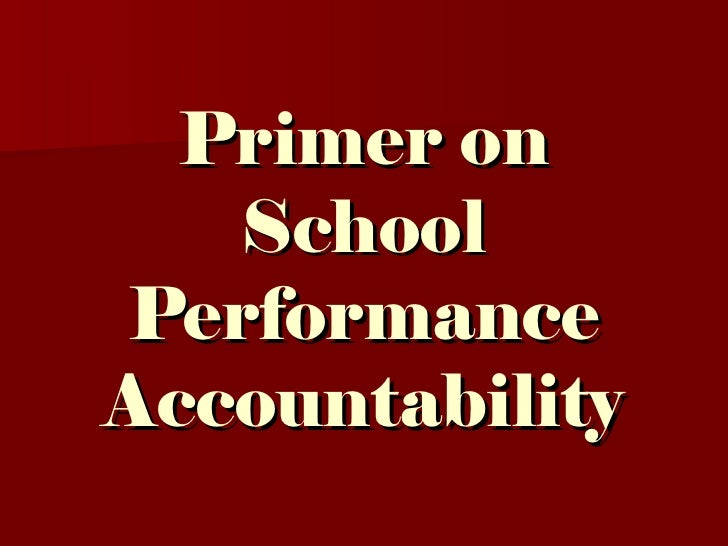 Primer on   SchoolPerformanceAccountability
