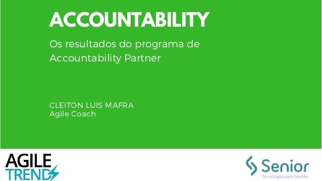 ACCOUNTABILITY CLEITON LUIS MAFRA Agile Coach Os resultados do programa de Accountability Partner