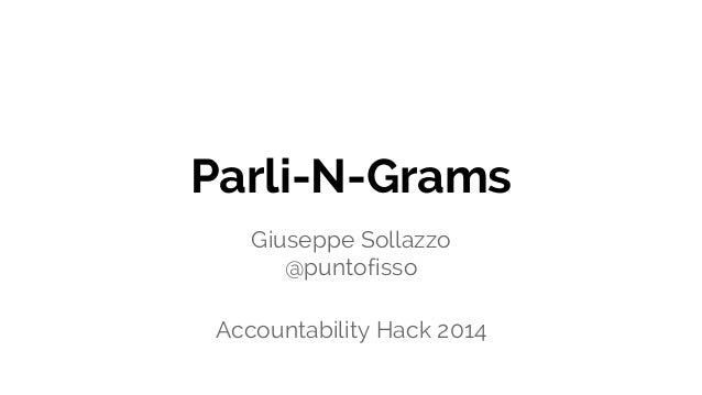 Parli-N-Grams  Giuseppe Sollazzo  @puntofisso  Accountability Hack 2014
