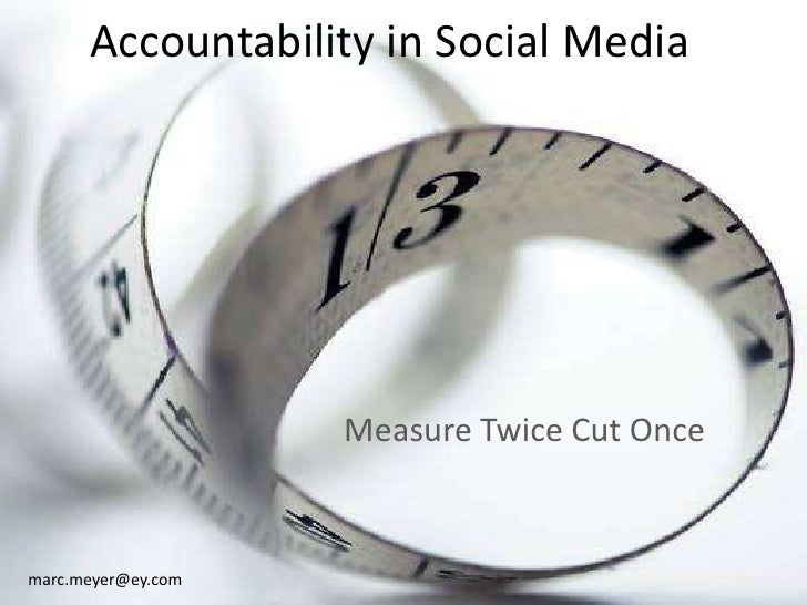 Accountability in Social Media<br />Measure Twice Cut Once<br />marc.meyer@ey.com<br />
