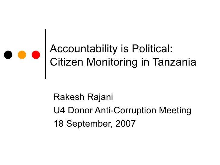 Accountability is Political:   Citizen Monitoring in Tanzania Rakesh Rajani U4 Donor Anti-Corruption Meeting 18 September,...
