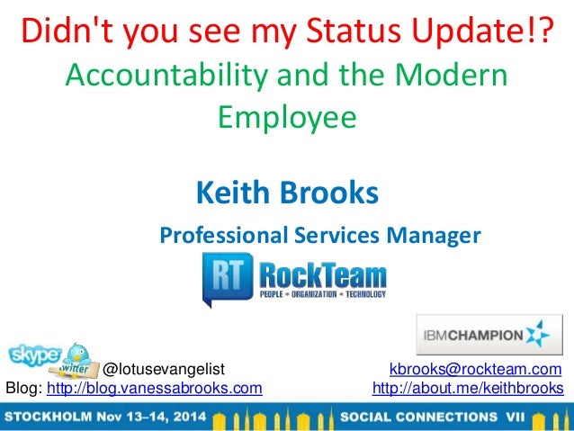Didn't you see my Status Update!? Accountability and the Modern Employee Keith Brooks Professional Services Manager @lotus...