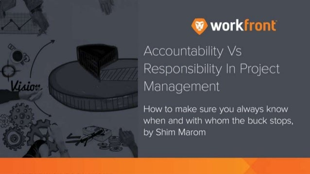 Accountability Vs Responsibility In Project Management How to make sure you always know when and with whom the buck stops,...