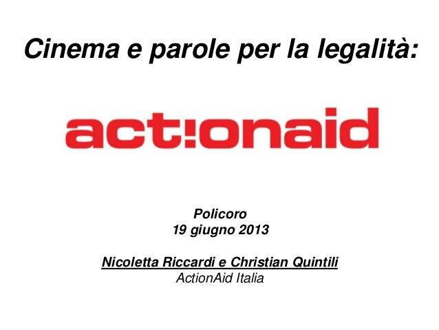 Policoro19 giugno 2013Nicoletta Riccardi e Christian QuintiliActionAid ItaliaCinema e parole per la legalità: