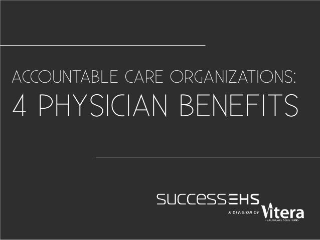 ACCOUNTABLE CARE ORGANIZATIONS: 4 PHYSICIAN BENEFITS