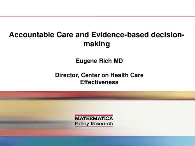 Accountable Care and Evidence-based decision-                   making                  Eugene Rich MD           Director,...