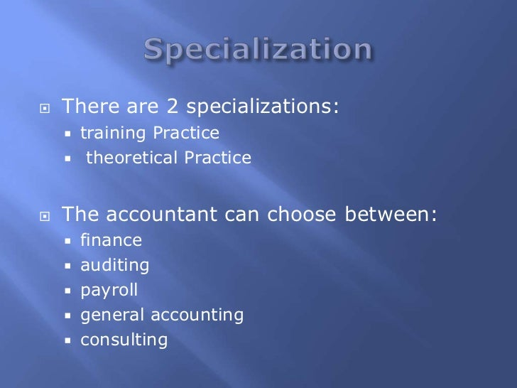    There are 2 specializations:       training Practice        theoretical Practice   The accountant can choose betwee...