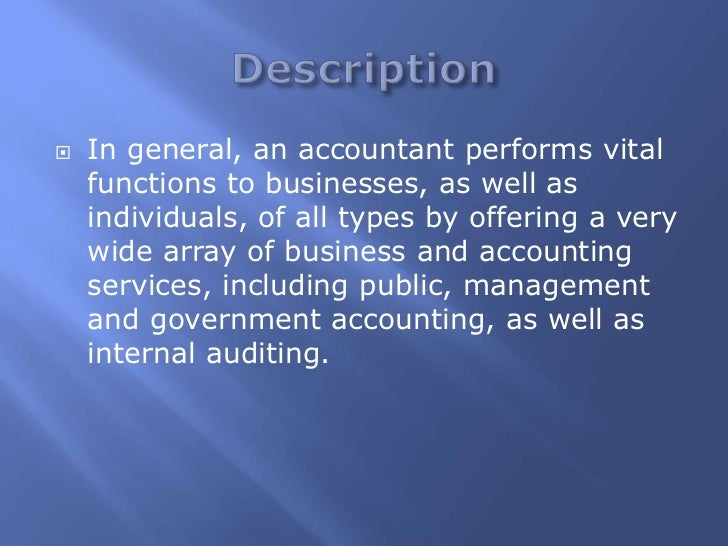    In general, an accountant performs vital    functions to businesses, as well as    individuals, of all types by offeri...
