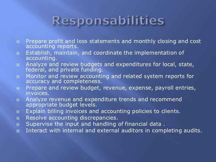    Prepare profit and loss statements and monthly closing and cost    accounting reports.   Establish, maintain, and coo...