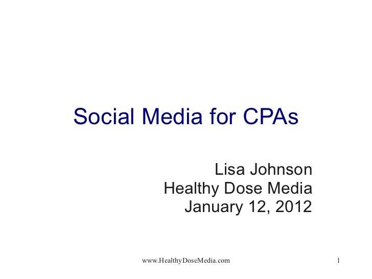 Social Media for CPAs Lisa Johnson Healthy Dose Media January 12, 2012