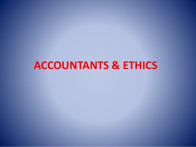 ACCOUNTANTS & ETHICS