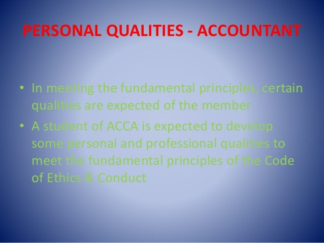 PERSONAL QUALITIES - ACCOUNTANT • In meeting the fundamental principles, certain qualities are expected of the member • A ...