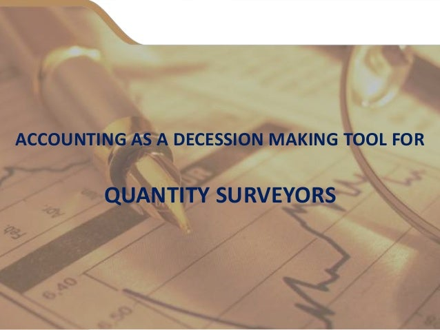 ACCOUNTING AS A DECESSION MAKING TOOL FOR QUANTITY SURVEYORS