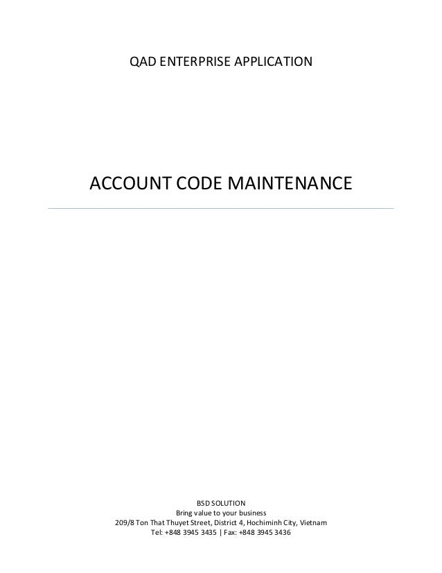 QAD ENTERPRISE APPLICATION  ACCOUNT CODE MAINTENANCE  BSD SOLUTION Bring value to your business 209/8 Ton That Thuyet Stre...