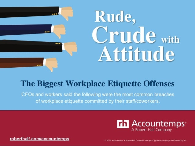 © 2015 Accountemps. A Robert Half Company. An Equal Opportunity Employer M/F/Disability/Vet. Rude,  Crude  with  Attitu...
