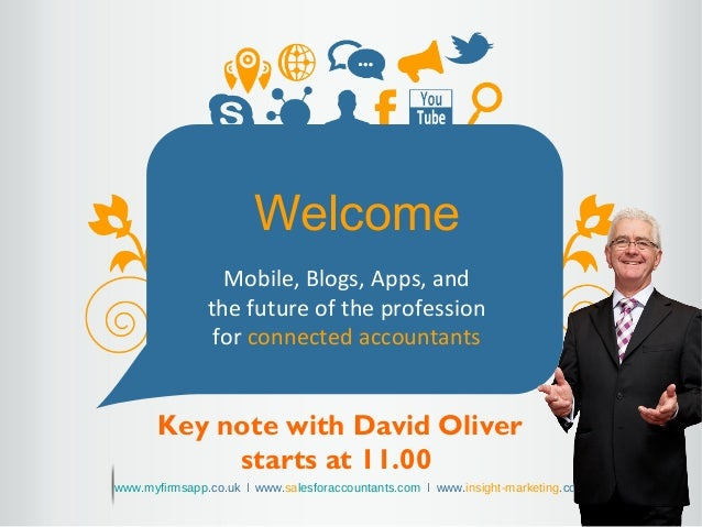 1WelcomeMobile, Blogs, Apps, andthe future of the professionfor connected accountantswww.myfirmsapp.co.uk ǀ www.salesforac...