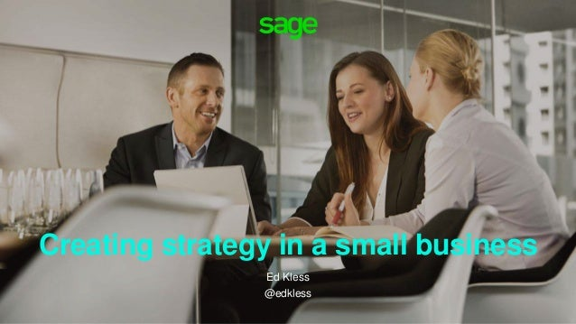 Creating strategy in a small business Ed Kless @edkless