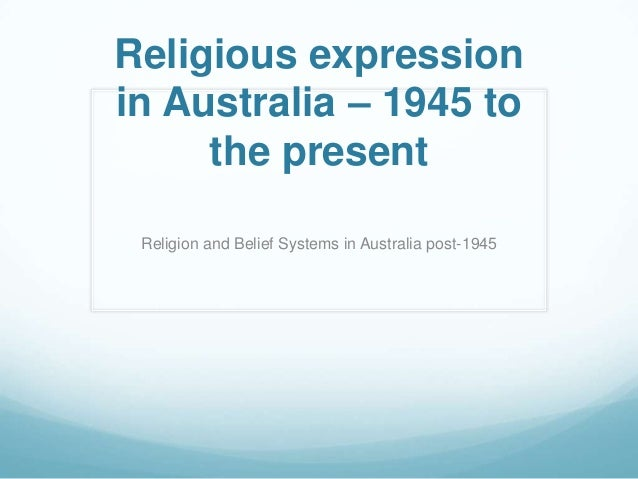 Religious expression in Australia – 1945 to the present Religion and Belief Systems in Australia post-1945