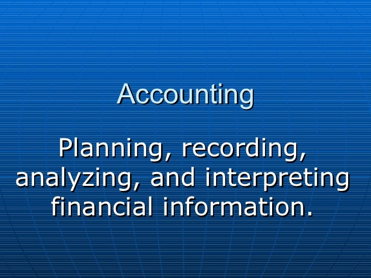 Accounting Planning, recording, analyzing, and interpreting financial information.
