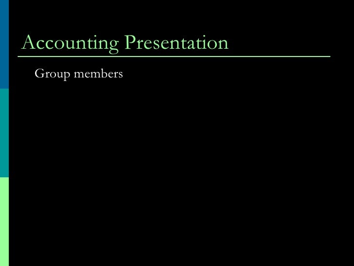 Accounting Presentation  <ul><li>Group members </li></ul>